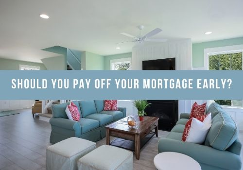 Should You Pay Off Your Mortgage Early in Nanaimo, BC?