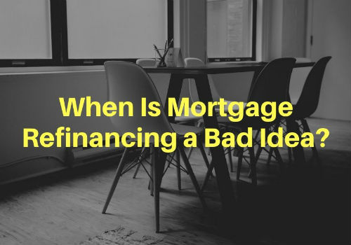 When Is Mortgage Refinancing a Bad Idea in Nanaimo & Vancouver Island, British Columbia?